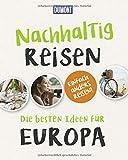 Nachhaltig Reisen: Die besten Ideen für Europa (DuMont Geschenkbuch)