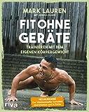 Fit ohne Geräte: Trainieren mit dem eigenen Körpergewicht – Neuausgabe: Der Weltbestseller...