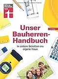 Unser Bauherren-Handbuch: Checklisten, Musterrechnungen und konkrete Planungshilfen -...