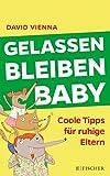 Gelassen bleiben, Baby: Coole Tipps für ruhige Eltern (Fischer Paperback, Band 3449)