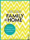 Wohnen mit Kindern: Family at home. Stylish wohnen mit Kindern. Ein Wohnbuch für die Familie....