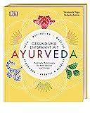 Gesund und entspannt mit Ayurveda: Praktische Anleitung für mehr Balance und Energie - Yoga,...