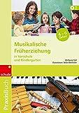 Musikalische Früherziehung in Vorschule und Kindergarten: Praxisbuch Musikakalische Früherziehung...