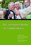 Die schönsten Reden für Familienfeiern: Für Geburt, Taufe, Kommunion, Konfirmation, Geburtstage,...