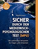 Sicher durch den Medizinisch-Psychologischen Test (MPU): Mit zahlreichen Beispielen für Fragen und...