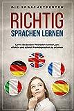 Richtig Sprachen lernen: Lerne die besten Methoden kennen, um effektiv und schnell Fremdsprachen zu...