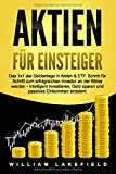 AKTIEN FÜR EINSTEIGER: Das 1x1 der Geldanlage in Aktien & ETF. Schritt für Schritt zum...