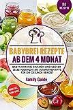 Babynahrung - Babybrei Rezepte ab dem 4. Monat: Babynahrung einfach und lecker selbst gemacht mit...