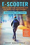 E-Scooter – Der ultimative Ratgeber für die Mobilität der Zukunft: Wissenswertes / Tipps /...
