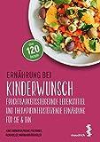 Ernährung bei Kinderwunsch: Fruchtbarkeitssteigernde Lebensmittel und therapieunterstützende...
