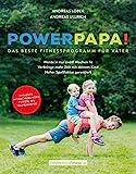 Powerpapa! (Power Papa!) - Das beste Fitnessprogramm für Väter - Bodyweight Training mit Kind -...