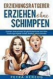 Erziehungsratgeber – Erziehen ohne Schimpfen: Erziehen ohne schreien für glückliche Mütter und...