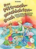 Das Mitmachgeschichten-Buch: Spannende, bewegte, lustige, märchenhafte, ruhige und fantastische...