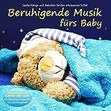 Beruhigende Musik fürs Baby - Sanfte Klänge und Melodien für den erholsamen Schlaf von Pädagogen...