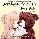Beruhigende Musik fürs Baby 2 - Sanfte Klänge und Melodien für den erholsamen Schlaf: von...